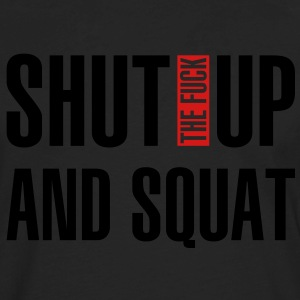 Shut the fuck up and squat - Men's Premium Long Sleeve T-Shirt