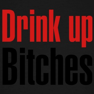 Drink up bitches - Men's Tall T-Shirt
