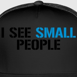 I see small people - Trucker Cap