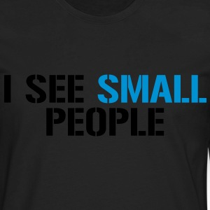 I see small people - Men's Premium Long Sleeve T-Shirt