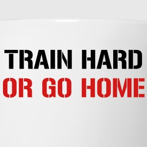 Train hard or go home - Coffee/Tea Mug