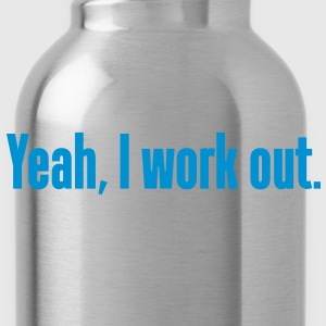 Yeah, I work out. - Water Bottle