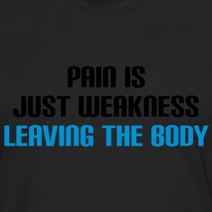 Pain is just weakness leaving the body - Men's Premium Long Sleeve T-Shirt
