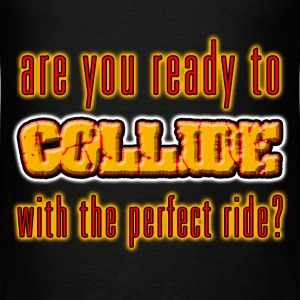 I Love Ready To Collide With The Perfect Ride. TM - Men's T-Shirt