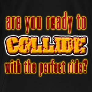 I Love Ready To Collide With The Perfect Ride. TM - Men's Premium T-Shirt