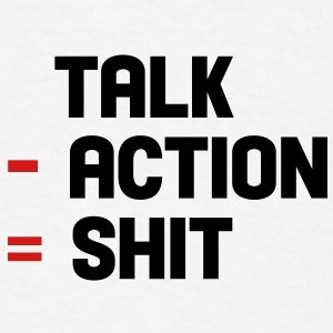 talk - action = shit Buttons - Men's T-Shirt