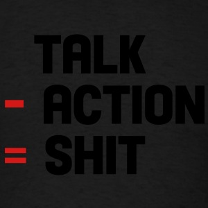 talk - action = shit Hoodies - Men's T-Shirt