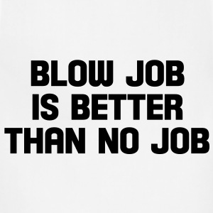blow job is better than no job Buttons - Adjustable Apron