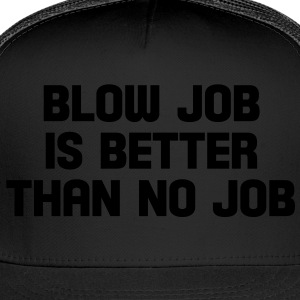 blow job is better than no job Bags  - Trucker Cap