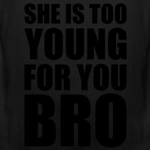 SHE'S TOO YOUNG FOR YOU BRO - Men's Premium Tank