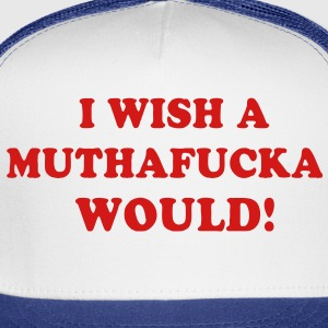 I WISH A MUTHAFUCKA WOULD! - Trucker Cap