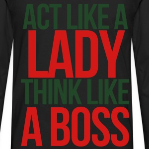 Act Like A Lady Think Like A Boss Women's T-Shirts - Men's Premium Long Sleeve T-Shirt