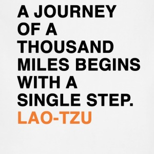 A JOURNEY OF A THOUSAND MILES BEGINS WITH A SINGLE STEP. LAO-TZU T-Shirts - Adjustable Apron