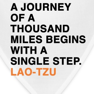 A JOURNEY OF A THOUSAND MILES BEGINS WITH A SINGLE STEP. LAO-TZU T-Shirts - Bandana