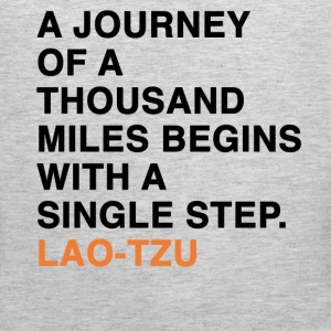A JOURNEY OF A THOUSAND MILES BEGINS WITH A SINGLE STEP. LAO-TZU T-Shirts - Men's Premium Tank
