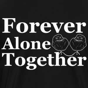 Forever Alone Together Hoodies - Men's Premium T-Shirt