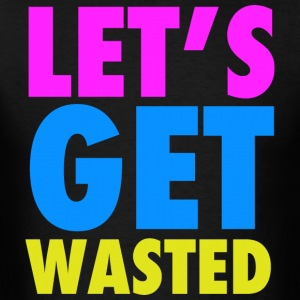 Let's Get Wasted Neon Party Design Hoodies - Men's T-Shirt