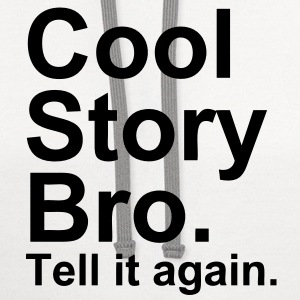 Cool story bro. Tell it again. - Contrast Hoodie