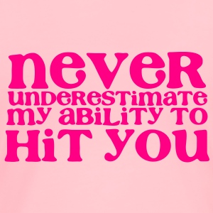 NEVER UNDERESTIMATE MY ABILITY TO HIT YOU for the ladies in cute font Sweatshirts - Women's Premium T-Shirt