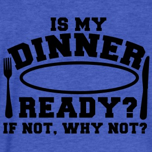 IS MY DINNER READY?- if not WHY NOT? Sweatshirts - Fitted Cotton/Poly T-Shirt by Next Level
