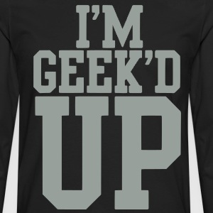 I'm Geek'd Up Hoodie - Men's Premium Long Sleeve T-Shirt