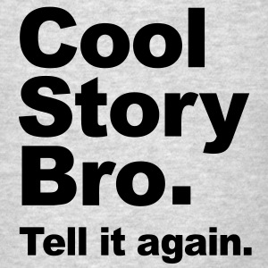 Cool Story Bro. Tell it again. (Original) Vector Sweatshirts - Men's T-Shirt