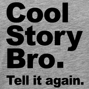 Cool Story Bro. Tell it again. (Original) Vector Sweatshirts - Men's Premium T-Shirt