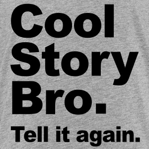 Cool Story Bro. Tell it again. (Original) Vector Sweatshirts - Toddler Premium T-Shirt