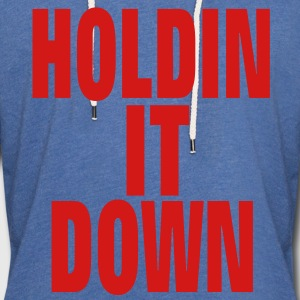 HOLDIN IT DOWN T-Shirts - Unisex Lightweight Terry Hoodie