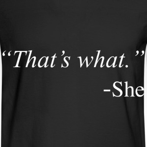 That's What She Said Funny Quote Design Hoodies - Men's Long Sleeve T-Shirt
