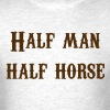 Half Man, Half Horse Tee - Men's T-Shirt