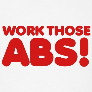 Work those ABS! Buttons - Men's T-Shirt