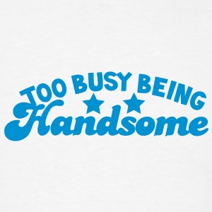 TOO BUSY BEING Handsome! Buttons - Men's T-Shirt