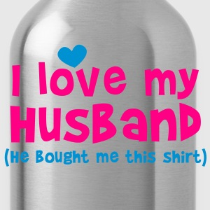 I LOVE MY HUSBAND (He bought me this SHIRT) Women's T-Shirts - Water Bottle