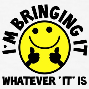 I'm bringing it- WHATEVER 'it' IS! with yellow cute smiley and thumbs up! Gift - Men's T-Shirt