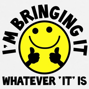 I'm bringing it- WHATEVER 'it' IS! with yellow cute smiley and thumbs up! Gift - Men's Premium T-Shirt