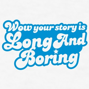 wow your story is long and boring with curvy funky font Gift - Men's T-Shirt