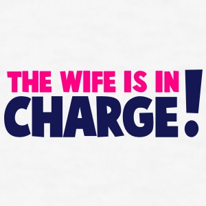 the wife is in charge! Gift - Men's T-Shirt