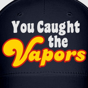 You Caught the Vapors T-Shirts - Baseball Cap