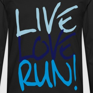 Live Love Run! Women's T-Shirts - Men's Premium Long Sleeve T-Shirt