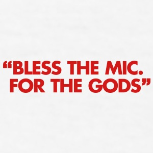 Bless The Mic. For The Gods Gift - Men's T-Shirt