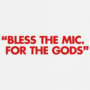 Bless The Mic. For The Gods Gift - Men's Premium T-Shirt