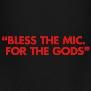 Bless The Mic. For The Gods Bags  - Toddler Premium T-Shirt