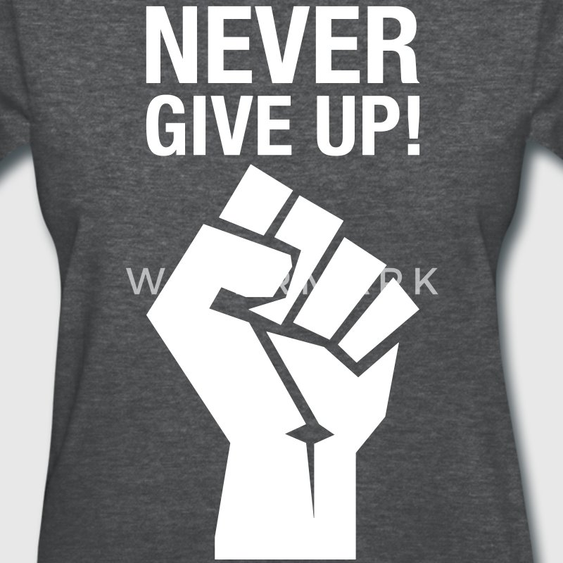 Never Give Up! (fist) Women's T-Shirts - Women's T-Shirt