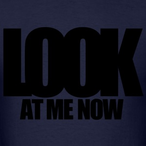 LOOK AT ME NOW Hoodies - Men's T-Shirt