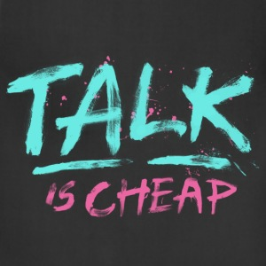 Talk Is Cheap T-Shirts - Adjustable Apron
