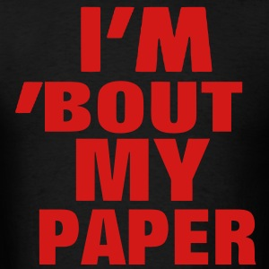 I'M 'BOUT MY PAPER Hoodies - Men's T-Shirt
