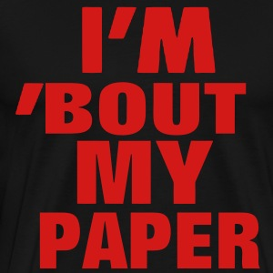 I'M 'BOUT MY PAPER Hoodies - Men's Premium T-Shirt