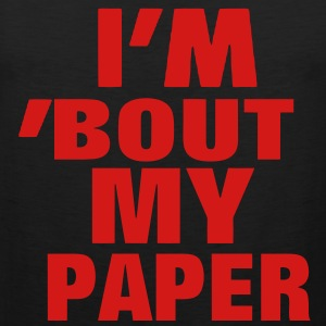 I'M 'BOUT MY PAPER Hoodies - Men's Premium Tank