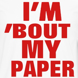 I'M 'BOUT MY PAPER Hoodies - Men's Premium Long Sleeve T-Shirt